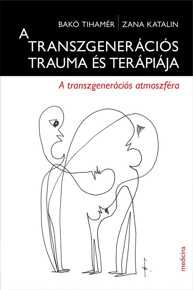 Bakó Tihamér – Zana Katalin: A transzgenerációs trauma és terápiája – A transzgenerációs atmoszféra című könyvének előszava